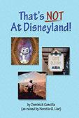 "396 Pure, Unadulterated, Dyed-In-The-Wool, 100% Made-Up, Completely Fake Disneyland ""Facts"""